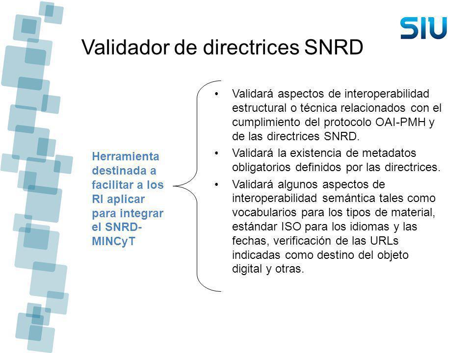 Validador de directrices SNRD Validará aspectos de interoperabilidad estructural o técnica relacionados con el cumplimiento del protocolo OAI-PMH y de