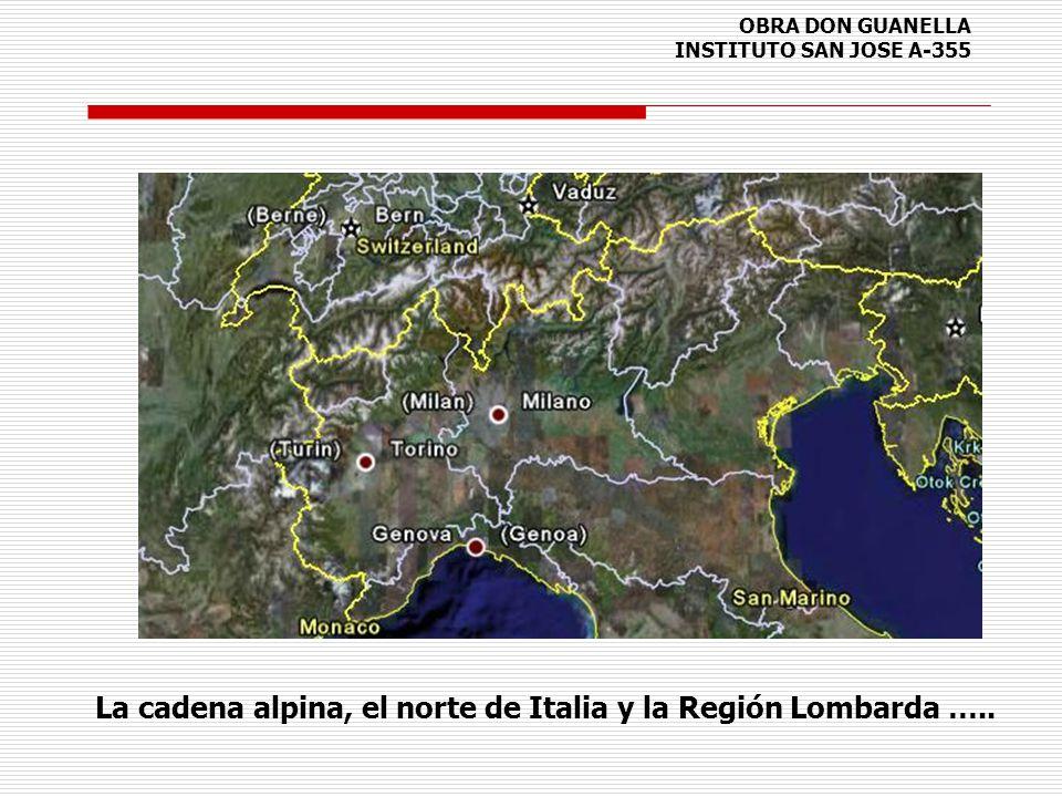 OBRA DON GUANELLA INSTITUTO SAN JOSE A-355 La cadena alpina, el norte de Italia y la Región Lombarda …..