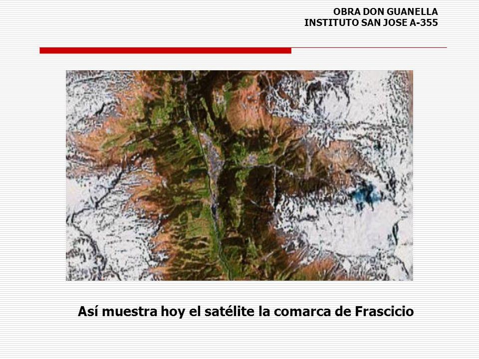 OBRA DON GUANELLA INSTITUTO SAN JOSE A-355 Así muestra hoy el satélite la comarca de Frascicio