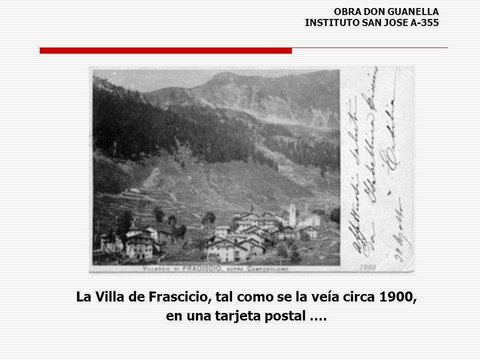 OBRA DON GUANELLA INSTITUTO SAN JOSE A-355 La Villa de Frascicio, tal como se la veía circa 1900, en una tarjeta postal ….