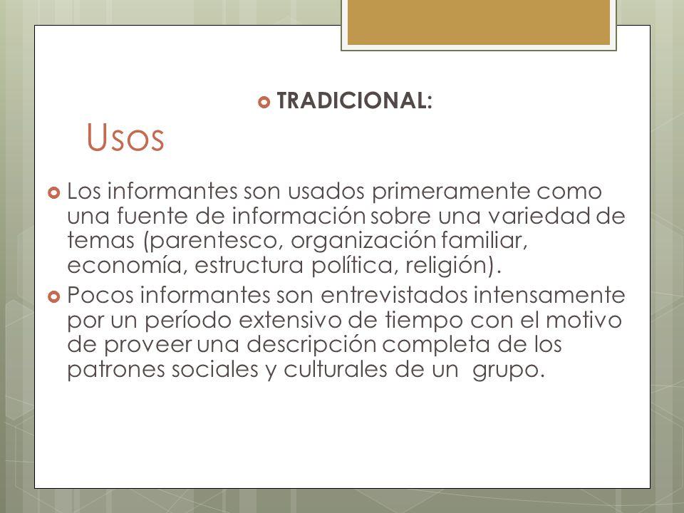 Usos TRADICIONAL: Los informantes son usados primeramente como una fuente de información sobre una variedad de temas (parentesco, organización familia
