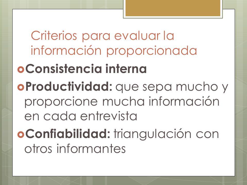 Criterios para evaluar la información proporcionada Consistencia interna Productividad: que sepa mucho y proporcione mucha información en cada entrevi