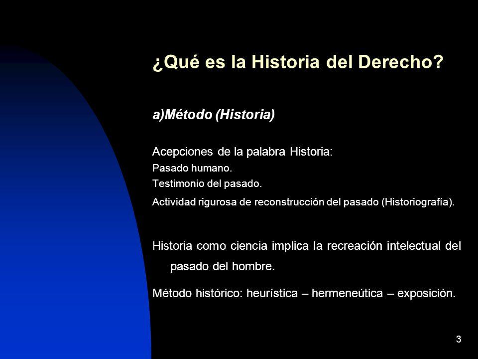 4 b)Objeto (Derecho) El concepto de derecho que utiliza el historiador del derecho no es exactamente que el que maneja el jurista positivo.