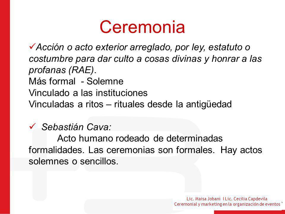 Lic. Maisa Jobani I Lic. Cecilia Capdevila Ceremonial y marketing en la organización de eventos Ceremonia Acción o acto exterior arreglado, por ley, e