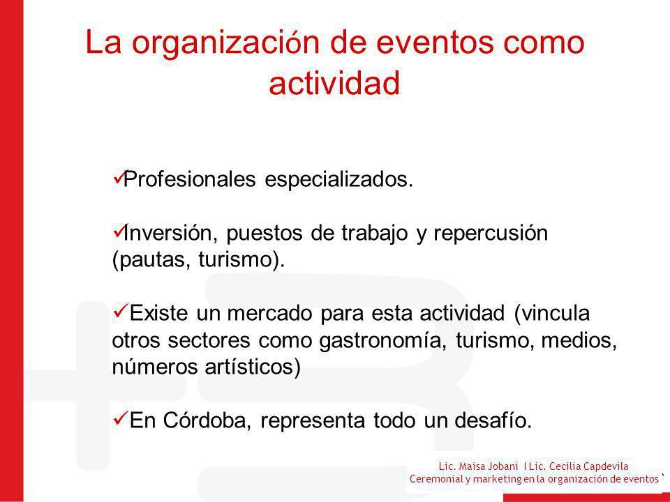 Lic. Maisa Jobani I Lic. Cecilia Capdevila Ceremonial y marketing en la organización de eventos La organizaci ó n de eventos como actividad Profesiona