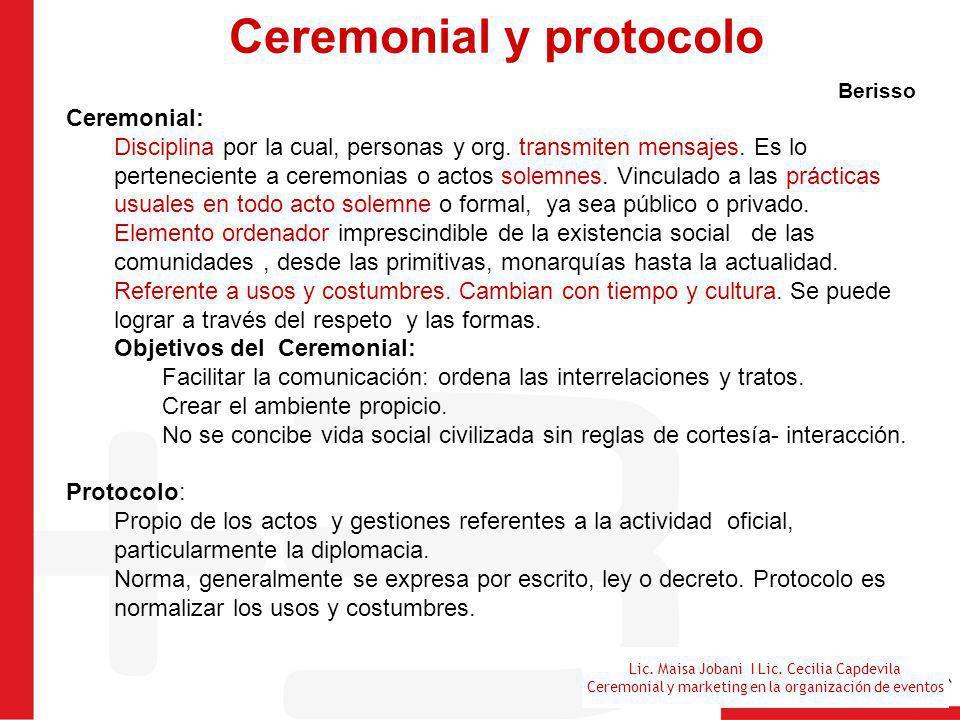 Lic. Maisa Jobani I Lic. Cecilia Capdevila Ceremonial y marketing en la organización de eventos Ceremonial y protocolo Berisso Ceremonial: Disciplina