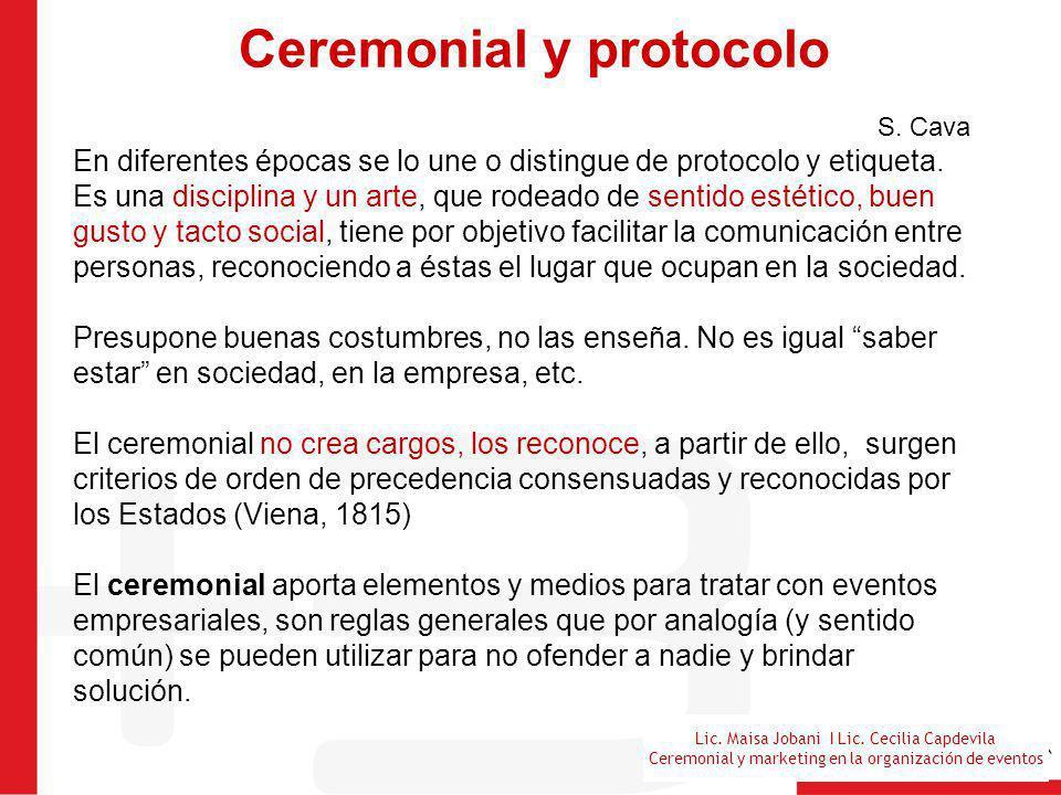 Lic. Maisa Jobani I Lic. Cecilia Capdevila Ceremonial y marketing en la organización de eventos Ceremonial y protocolo S. Cava En diferentes épocas se