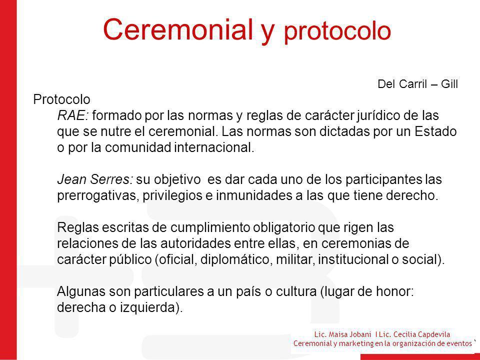 Lic. Maisa Jobani I Lic. Cecilia Capdevila Ceremonial y marketing en la organización de eventos Ceremonial y protocolo Del Carril – Gill Protocolo RAE