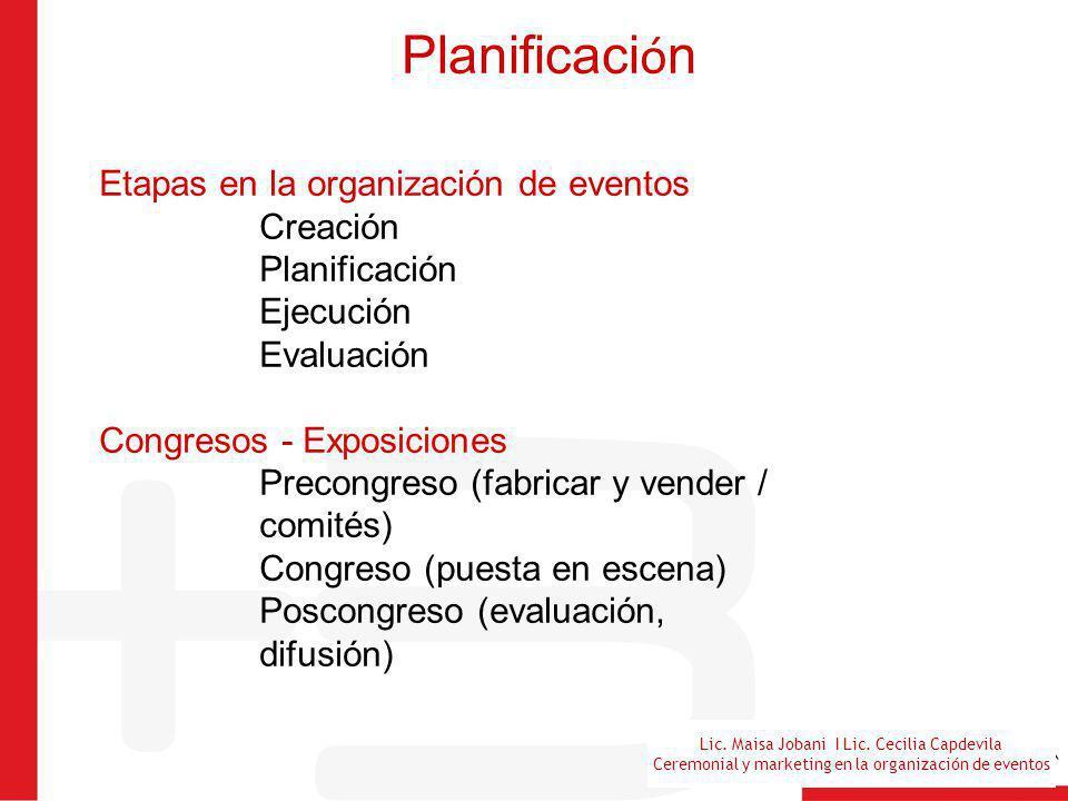 Lic. Maisa Jobani I Lic. Cecilia Capdevila Ceremonial y marketing en la organización de eventos Planificaci ó n Etapas en la organización de eventos C