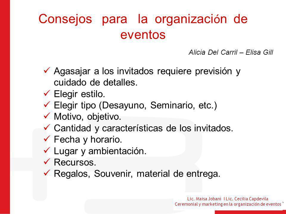 Lic. Maisa Jobani I Lic. Cecilia Capdevila Ceremonial y marketing en la organización de eventos Consejos para la organizaci ó n de eventos Alicia Del