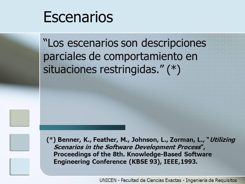 UNICEN - Facultad de Ciencias Exactas - Ingeniería de Requisitos Escenarios Los escenarios son descripciones parciales de comportamiento en situacione