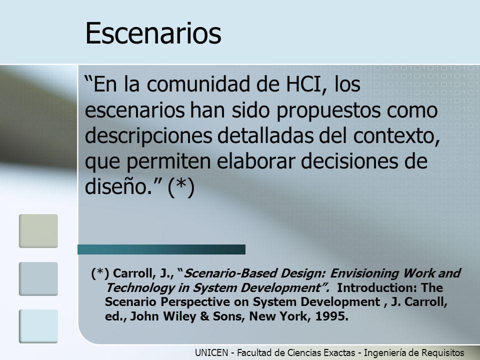 UNICEN - Facultad de Ciencias Exactas - Ingeniería de Requisitos Escenarios En la comunidad de HCI, los escenarios han sido propuestos como descripcio