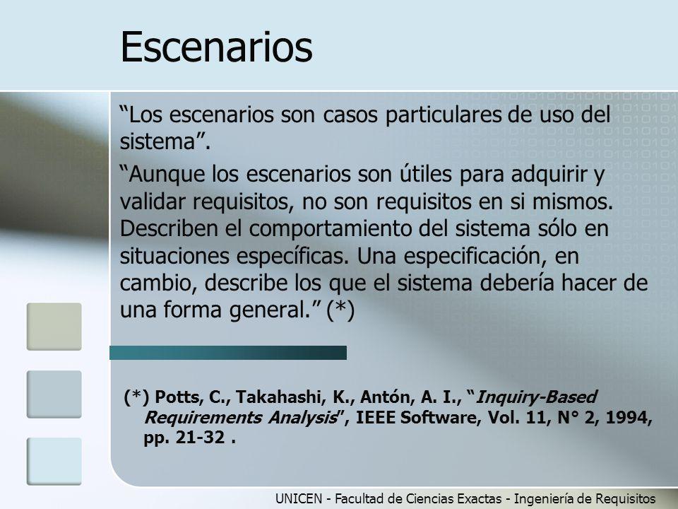 UNICEN - Facultad de Ciencias Exactas - Ingeniería de Requisitos Escenarios Los escenarios son casos particulares de uso del sistema. Aunque los escen
