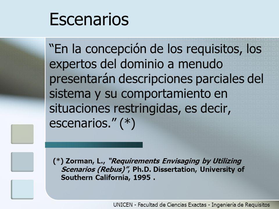 UNICEN - Facultad de Ciencias Exactas - Ingeniería de Requisitos Escenarios En la concepción de los requisitos, los expertos del dominio a menudo pres