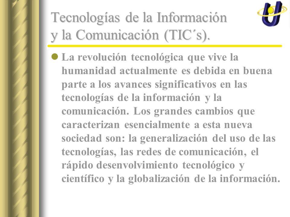 Tecnologías de la Información y la Comunicación (TIC´s). La revolución tecnológica que vive la humanidad actualmente es debida en buena parte a los av