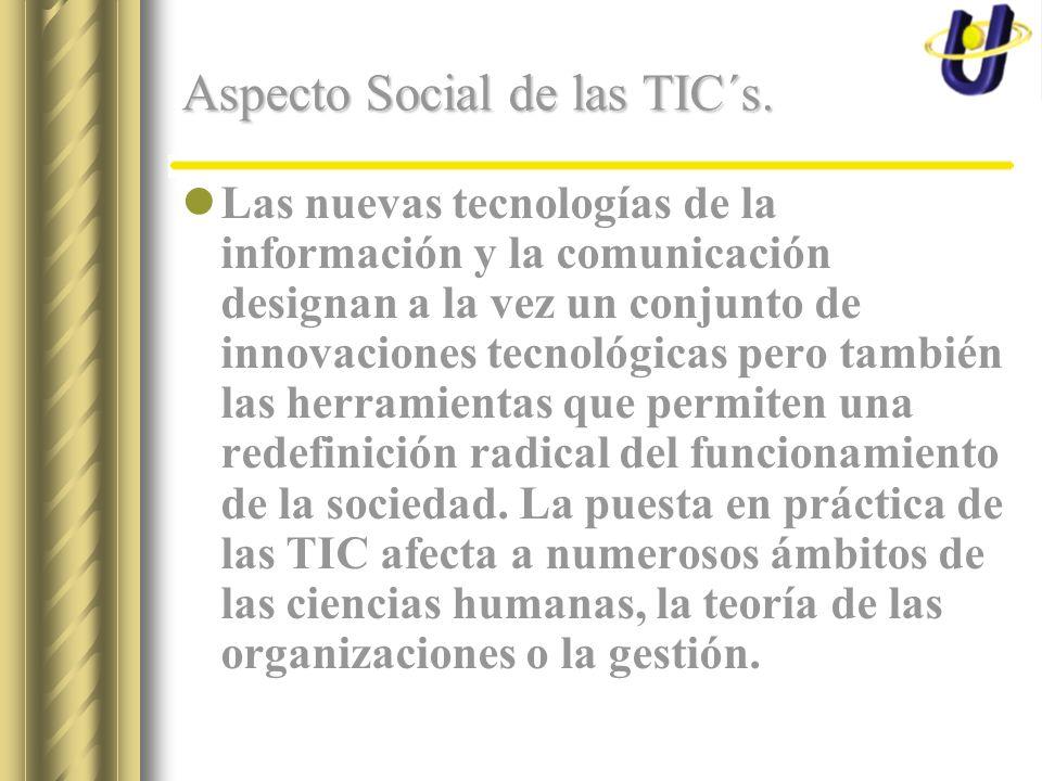 Aspecto Social de las TIC´s. Las nuevas tecnologías de la información y la comunicación designan a la vez un conjunto de innovaciones tecnológicas per