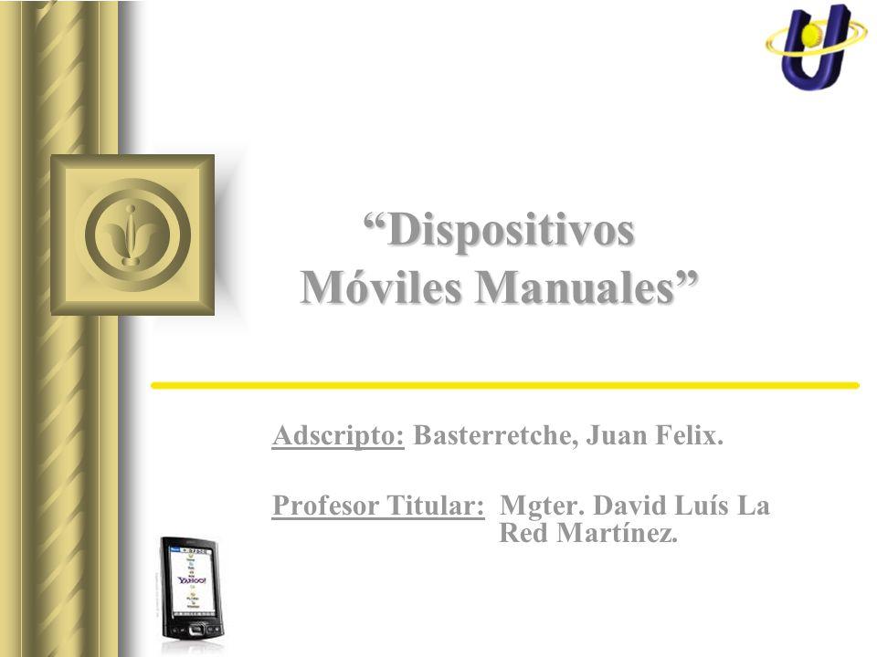 Dispositivos Móviles Manuales Adscripto: Basterretche, Juan Felix. Profesor Titular: Mgter. David Luís La Red Martínez.