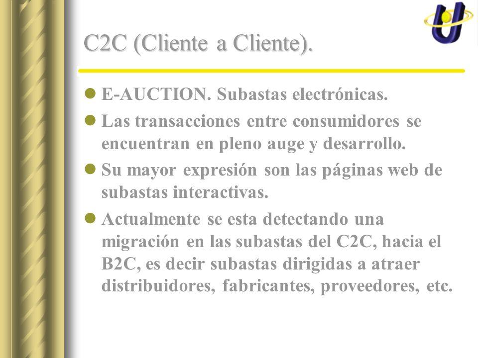 C2C (Cliente a Cliente). E-AUCTION. Subastas electrónicas. Las transacciones entre consumidores se encuentran en pleno auge y desarrollo. Su mayor exp