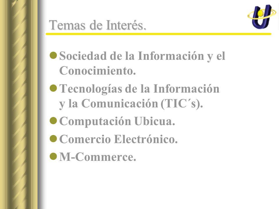 Temas de Interés. Sociedad de la Información y el Conocimiento. Tecnologías de la Información y la Comunicación (TIC´s). Computación Ubicua. Comercio