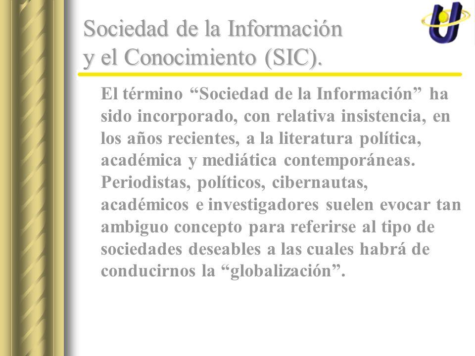 Sociedad de la Información y el Conocimiento (SIC). El término Sociedad de la Información ha sido incorporado, con relativa insistencia, en los años r