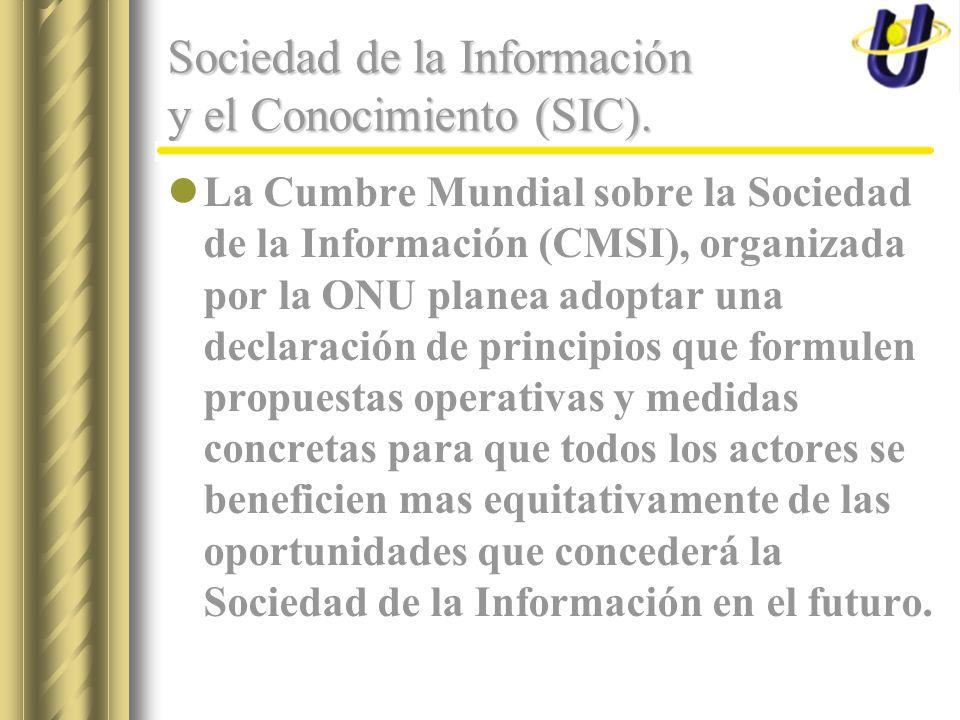 Sociedad de la Información y el Conocimiento (SIC). La Cumbre Mundial sobre la Sociedad de la Información (CMSI), organizada por la ONU planea adoptar