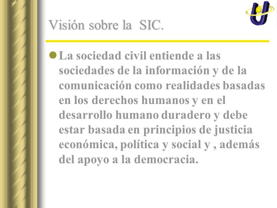 Visión sobre la SIC. La sociedad civil entiende a las sociedades de la información y de la comunicación como realidades basadas en los derechos humano