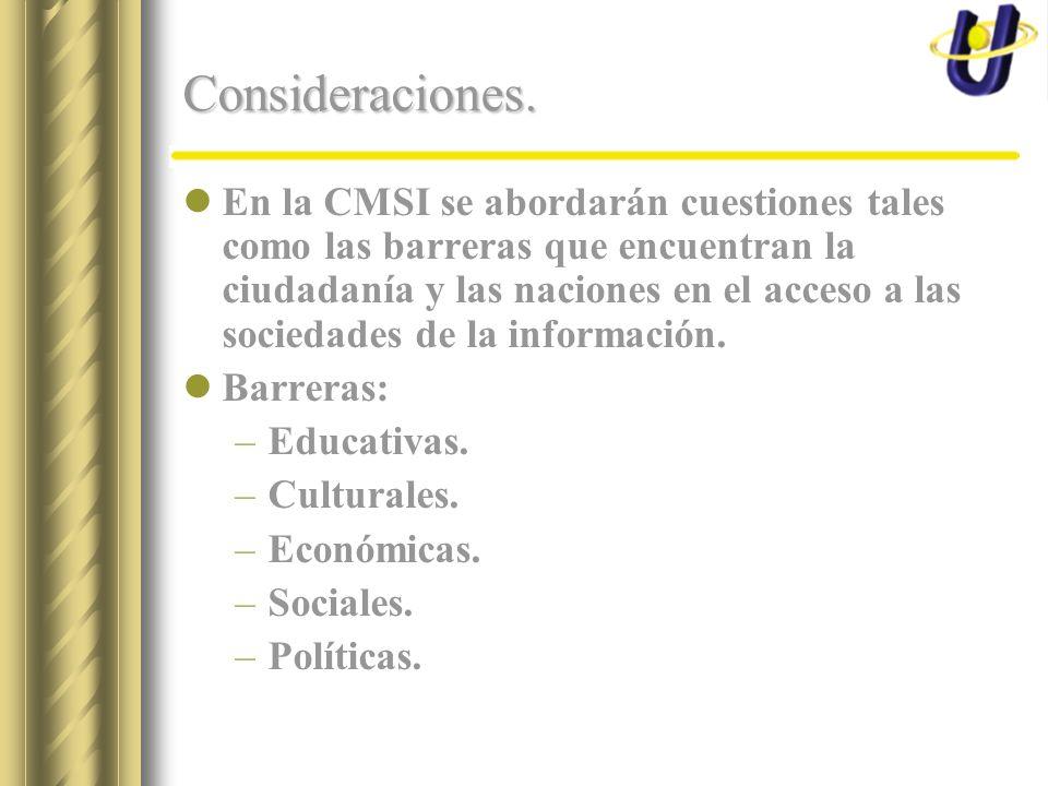 Consideraciones. En la CMSI se abordarán cuestiones tales como las barreras que encuentran la ciudadanía y las naciones en el acceso a las sociedades