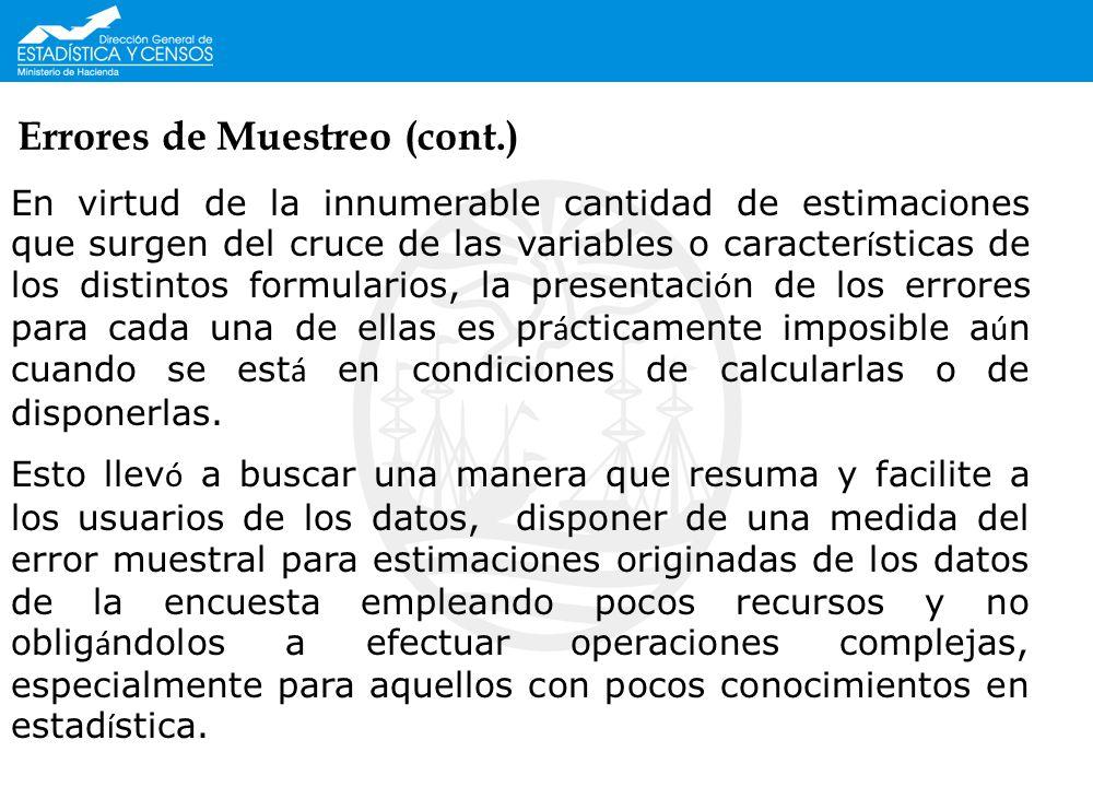 Errores de Muestreo (cont.) En virtud de la innumerable cantidad de estimaciones que surgen del cruce de las variables o caracter í sticas de los dist