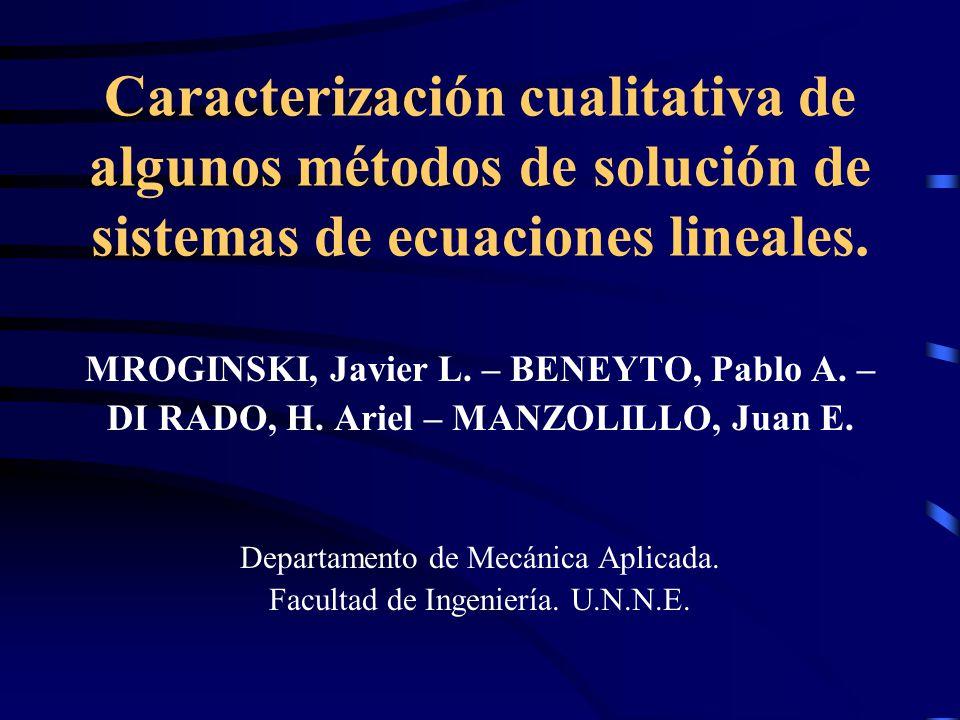 Caracterización cualitativa de algunos métodos de solución de sistemas de ecuaciones lineales. MROGINSKI, Javier L. – BENEYTO, Pablo A. – DI RADO, H.