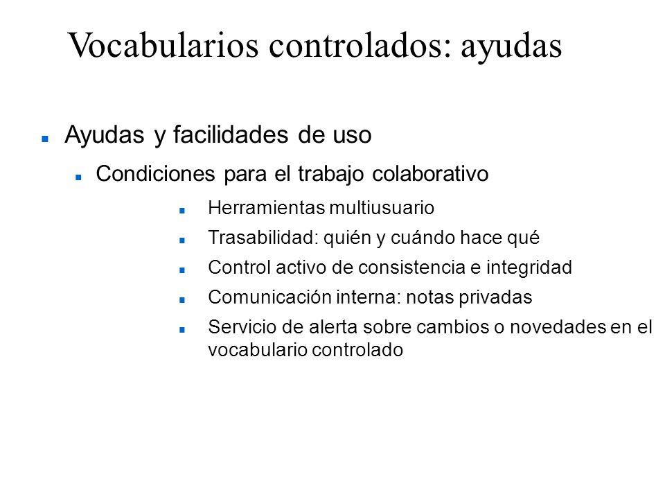Vocabularios controlados: ayudas Ayudas y facilidades de uso Condiciones para el trabajo colaborativo Herramientas multiusuario Trasabilidad: quién y