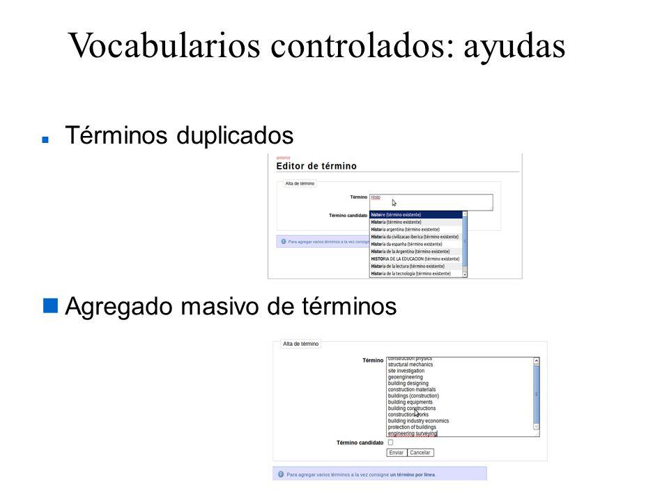 Vocabularios controlados: ayudas Términos duplicados Agregado masivo de términos