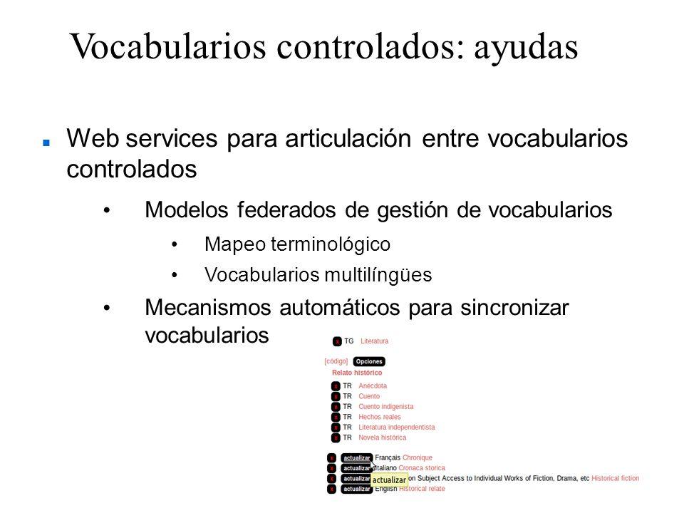Vocabularios controlados: ayudas Web services para articulación entre vocabularios controlados Modelos federados de gestión de vocabularios Mapeo term
