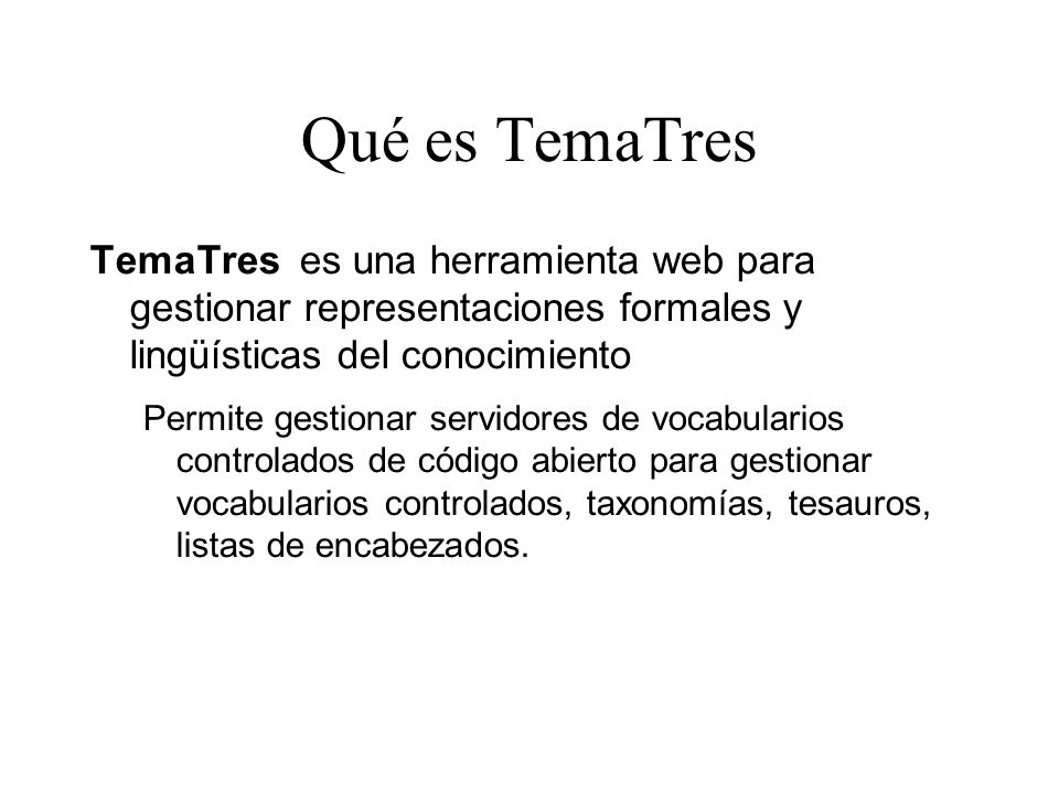 Qué es TemaTres TemaTres es una herramienta web para gestionar representaciones formales y lingüísticas del conocimiento Permite gestionar servidores