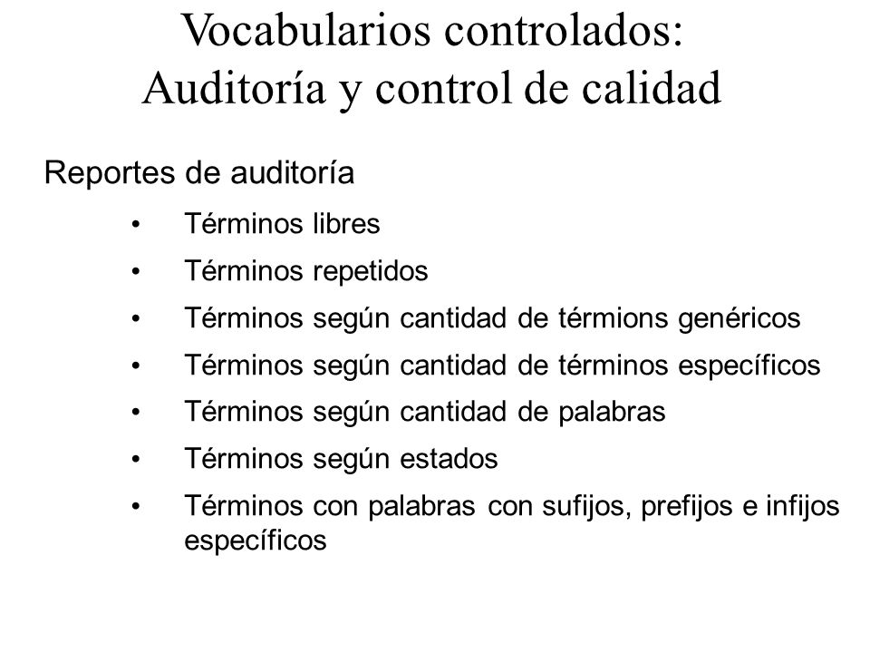 Vocabularios controlados: Auditoría y control de calidad Reportes de auditoría Términos libres Términos repetidos Términos según cantidad de térmions