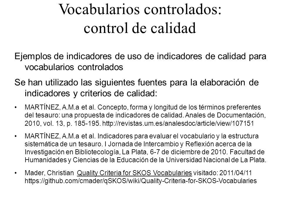 Vocabularios controlados: control de calidad Ejemplos de indicadores de uso de indicadores de calidad para vocabularios controlados Se han utilizado l