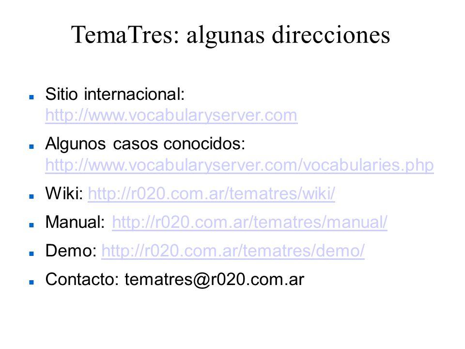TemaTres: algunas direcciones Sitio internacional: http://www.vocabularyserver.com http://www.vocabularyserver.com Algunos casos conocidos: http://www