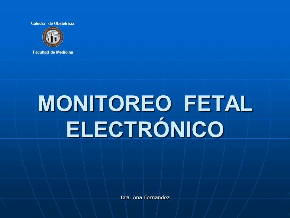 Facultad de Medicina Cátedra de Obstetricia Dra. Ana Fernández MONITOREO FETAL ELECTRÓNICO