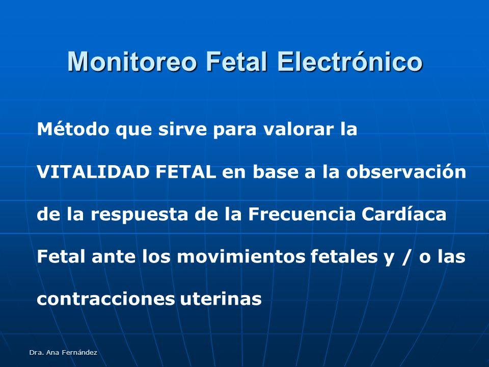Dra. Ana Fernández Monitoreo Fetal Electrónico Método que sirve para valorar la VITALIDAD FETAL en base a la observación de la respuesta de la Frecuen