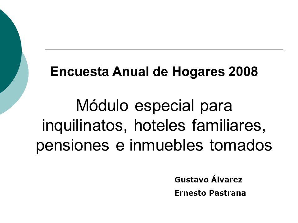 Encuesta Anual de Hogares 2008 Módulo especial para inquilinatos, hoteles familiares, pensiones e inmuebles tomados Gustavo Álvarez Ernesto Pastrana