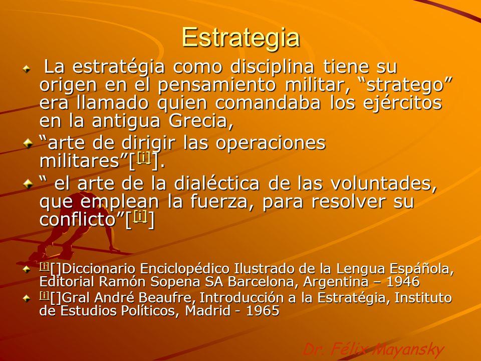 Estrategia La estratégia como disciplina tiene su origen en el pensamiento militar, stratego era llamado quien comandaba los ejércitos en la antigua G