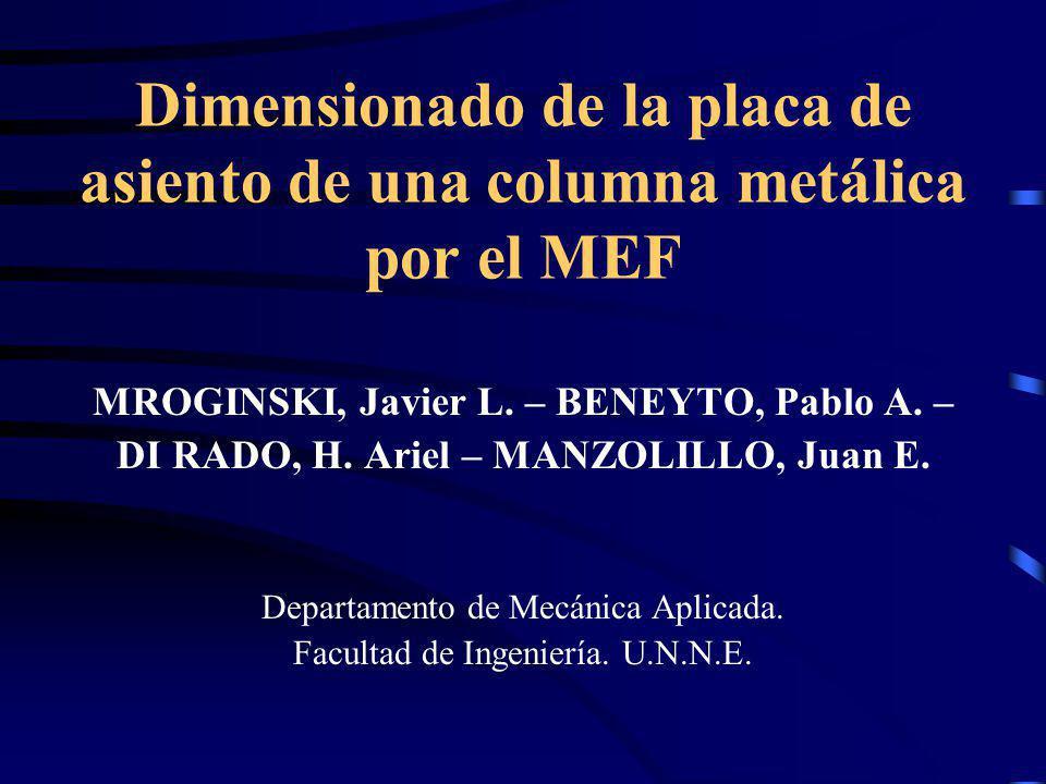 Dimensionado de la placa de asiento de una columna metálica por el MEF MROGINSKI, Javier L. – BENEYTO, Pablo A. – DI RADO, H. Ariel – MANZOLILLO, Juan
