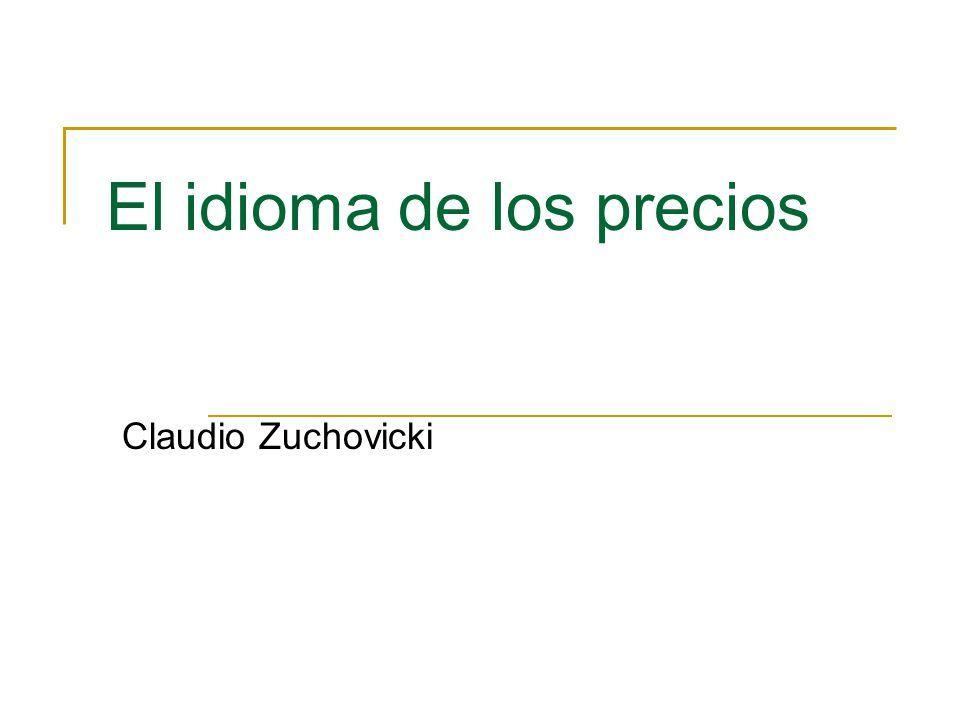 El idioma de los precios Claudio Zuchovicki