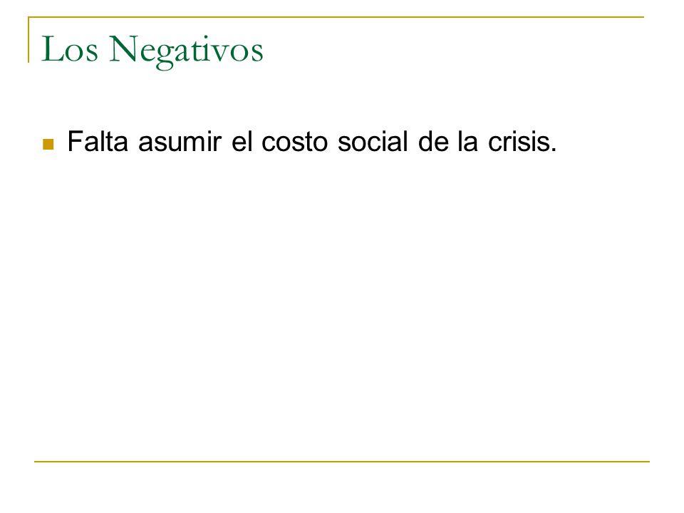 Los Negativos Falta asumir el costo social de la crisis.