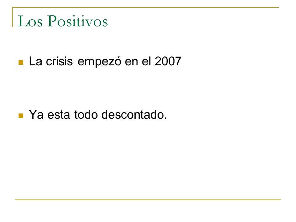 Los Positivos La crisis empezó en el 2007 Ya esta todo descontado.