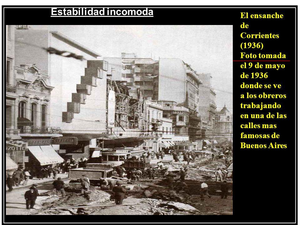 El ensanche de Corrientes (1936) Foto tomada el 9 de mayo de 1936 donde se ve a los obreros trabajando en una de las calles mas famosas de Buenos Aires Estabilidad incomoda