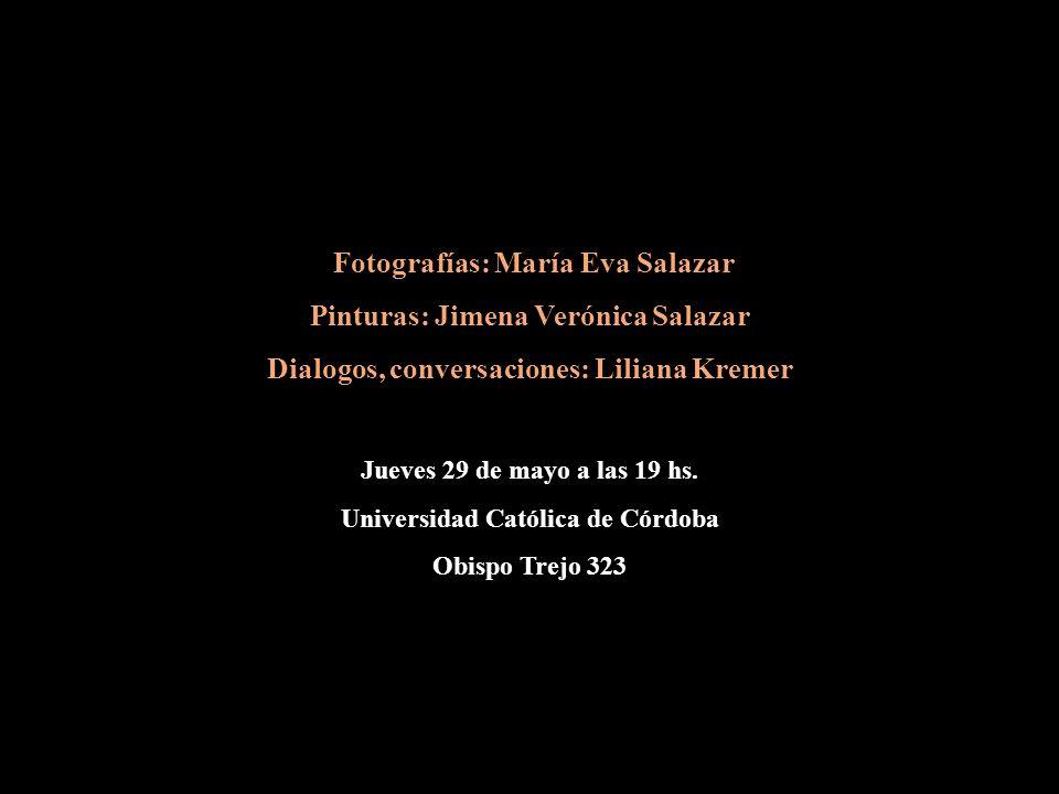 Fotografías: María Eva Salazar Pinturas: Jimena Verónica Salazar Dialogos, conversaciones: Liliana Kremer Jueves 29 de mayo a las 19 hs.