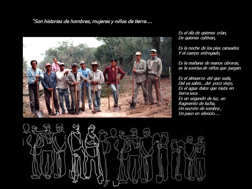 Son historias de hombres, mujeres y niños de tierra....