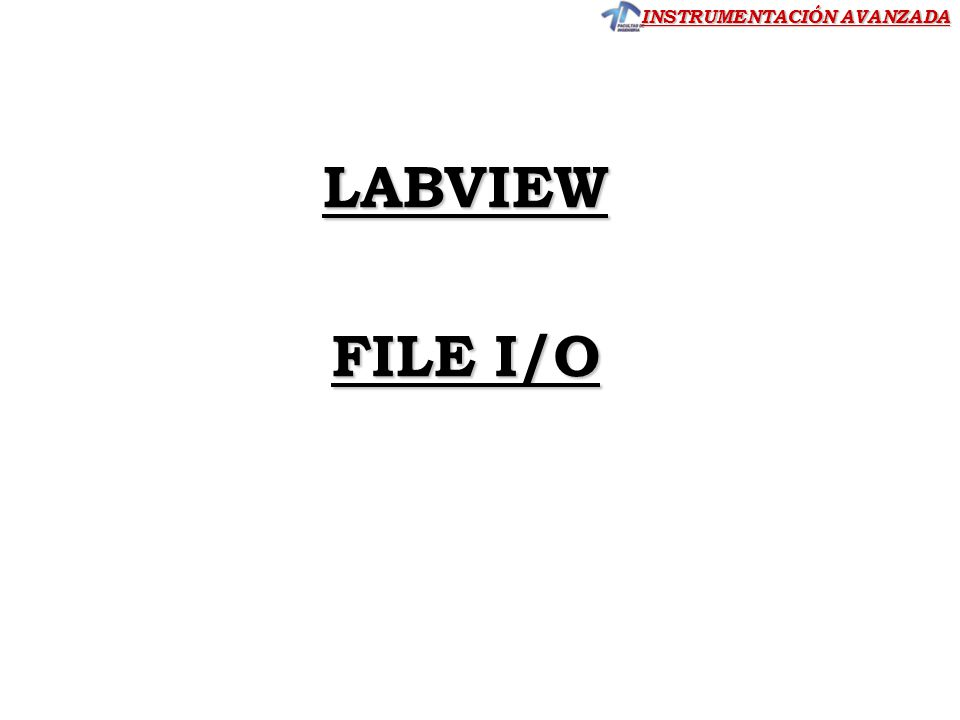 INSTRUMENTACIÓN AVANZADA LABVIEW FILE I/O CLASE 5