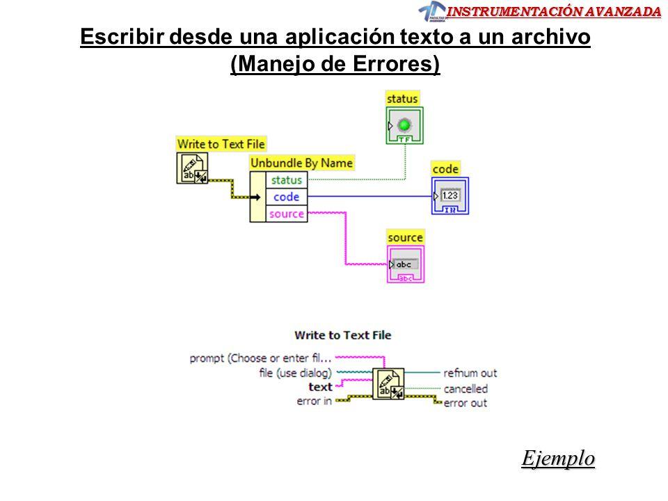 INSTRUMENTACIÓN AVANZADA Escribir desde una aplicación texto a un archivo (Manejo de Errores) Ejemplo