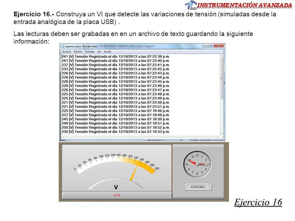 INSTRUMENTACIÓN AVANZADA Ejercicio 16.- Construya un VI que detecte las variaciones de tensión (simuladas desde la entrada analógica de la placa USB).